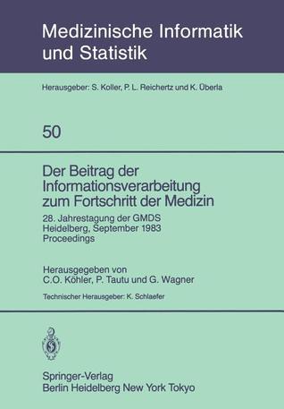 Der Beitrag Der Informationsverarbeitung Zum Fortschritt Der Medizin: 28. Jahrestagung Der Gmds, Heidelberg, 26. 28. September 1983 Proceedings  by  C.O. Köhler