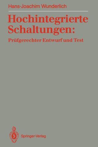 Hochintegrierte Schaltungen: Prufgerechter Entwurf Und Test  by  Hans-Joachim Wunderlich