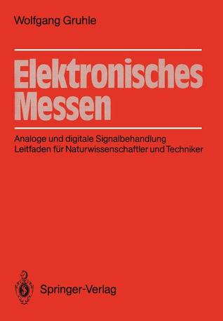 Elektronisches Messen: Analoge Und Digitale Signalbehandlung Leitfaden Fur Naturwissenschaftler Und Techniker  by  Wolfgang Gruhle