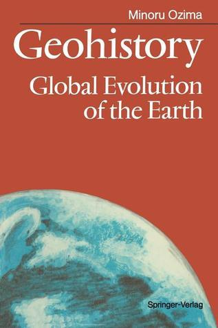 Geohistory: Global Evolution Of The Earth  by  Minoru Ojima