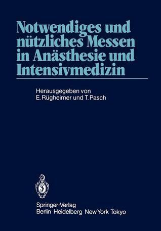 Notwendiges Und Nutzliches Messen in Anasthesie Und Intensivmedizin: 2. Internationales Erlanger Anasthesie-Symposion 24. Bis 26. Mai 1984  by  Erich Rügheimer