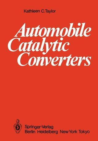 Automobile Catalytic Converters  by  Kathleen C. Taylor