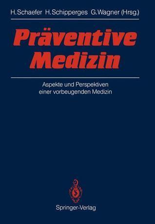Praventive Medizin: Aspekte Und Perspektiven Einer Vorbeugenden Medizin Hans Schaefer