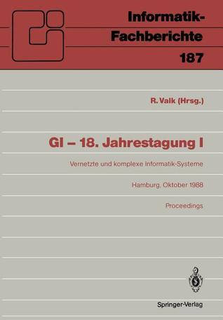 GI 18. Jahrestagung: Vernetzte Und Komplexe Informatik-Systeme Hamburg 17. 19. Oktober 1988 Proceedings Rudiger Valk
