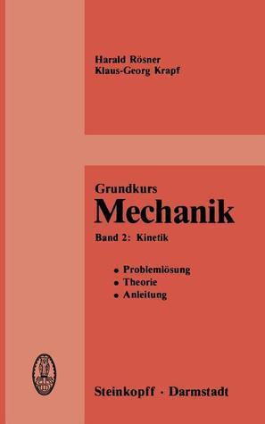 Grundkurs Mechanik: Problemlosung, Theorie, Anleitung, Band 2: Kinetik  by  H. Rasner
