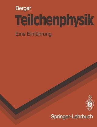 Teilchenphysik: Eine Einfuhrung Christopher Berger