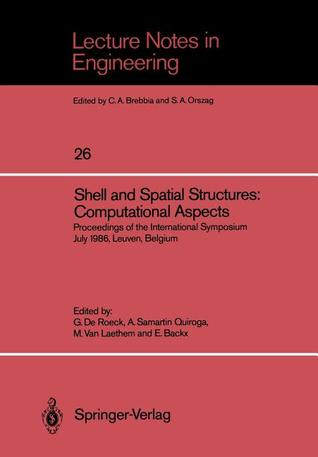 Shell and Spatial Structures: Computational Aspects: Proceedings of the International Symposium July 1986, Leuven, Belgium Guido De Roeck