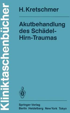 Akutbehandlung Des Schadel-Hirn-Traumas  by  H. Kretschmer