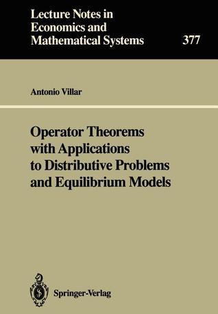 Operator Theorems With Applications To Distributive Problems And Equilibrium Models  by  Antonio Villar