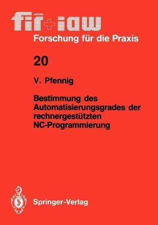 Bestimmung Des Automatisierungsgrades Der Rechnergestutzten NC-Programmierung  by  Volker Pfennig
