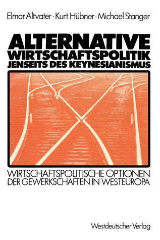 Altenative Wirtschaftspolitik Jenseits Des Keynesianismus: Wirtschaftspolitische Optionen Der Gewerkschaften In Westeuropa  by  Elmar Altvater