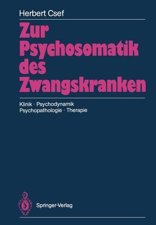 Zur Psychosomatik Des Zwangskranken: Klinik . Psychodynamik Psychopathologie . Therapie Herbert Csef