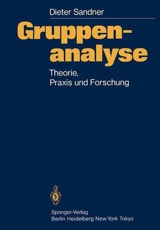 Gruppenanalyse: Theorie, Praxis, Forschung Dieter Sandner