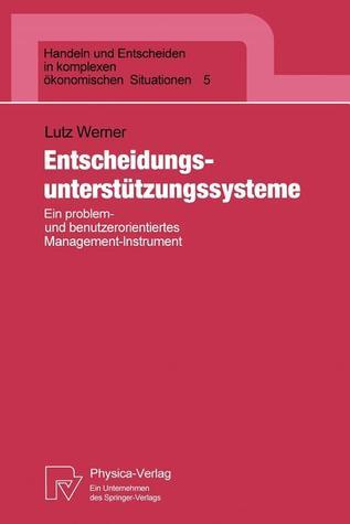 Entscheidungsunterst Tzungssysteme: Ein Problem- Und Benutzerorientiertes Management-Instrument Lutz Werner