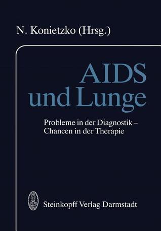 AIDS Und Lunge: Probleme in Der Diagnostik Chancen in Der Therapie  by  Nikolaus Konietzko