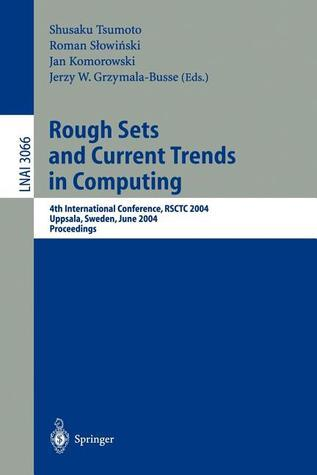 Rough Sets And Current Trends In Computing: 4th International Conference, Rsctc 2004, Uppsala, Sweden, June 1 5, 2004, Proceedings (Lecture Notes In Computer Science) Shusaku Tsumoto