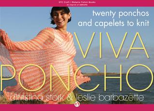 Viva Poncho: Twenty Ponchos and Capelets to Knit  by  Christina Stork