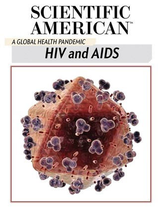 HIV and AIDS: A Global Health Pandemic  by  Scientific American