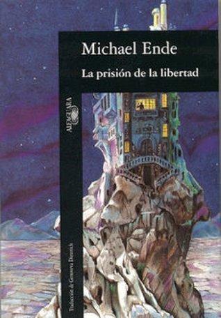La prisión de la libertad  by  Michael Ende