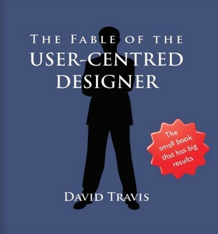 The Fable of the User-Centred Designer  by  David Travis