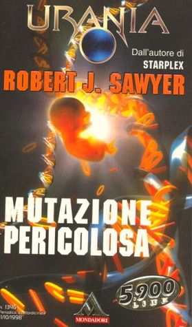 Mutazione pericolosa  by  Robert J. Sawyer