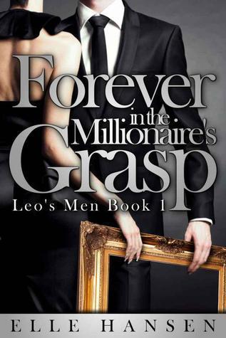 Forever in the Millionaires Grasp (Leos Men, #1) Elle Hansen