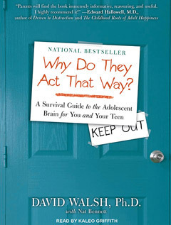 WHY Do They Act That Way? A Survival Guide to the Adolescent Brain for You and Your Teen David Walsh