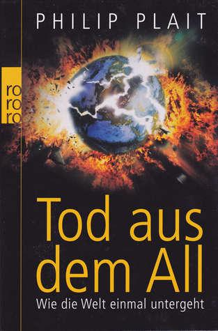 Tod aus dem All: Wie die Welt einmal untergeht  by  Philip Plait