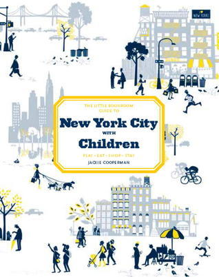 The Little Bookroom Guide to New York City with Children: Play, Eat, Shop, Stay  by  Jackie Cooperman