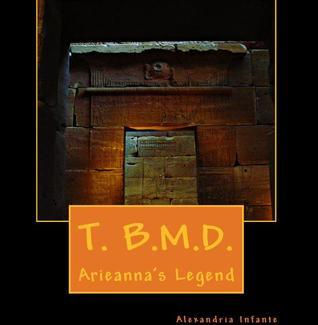 T.B.M.D Arieannas Legend (#1)  by  Alexandria Infante