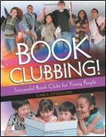Book Clubbing!: Successful Book Clubs for Young People  by  Carol Littlejohn