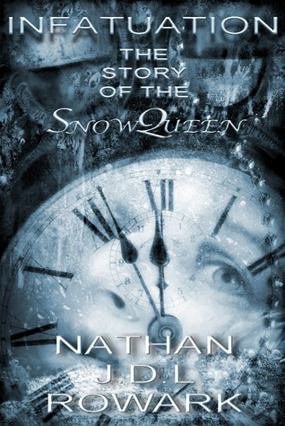Infatuation: The Story of the Snow Queen  by  Nathan J.D.L. Rowark