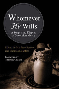 Whomever He Wills: A Surprising Display of Sovereign Mercy Matthew Barrett