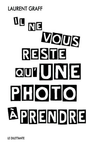 Il ne vous reste quune photo à prendre  by  Laurent Graff