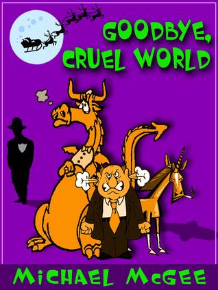 Goodbye, Cruel World - [a dark scifi comedy] Michael McGee