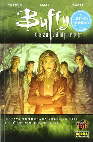 Buffy cazavampiros 8: El último destello (Buffy, la octava temporada, Colección Made in Hell #119) Joss Whedon