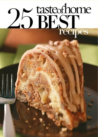 Taste of Home: 25 Best Recipes 2011 Taste of Home