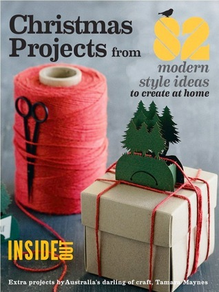 Christmas Projects from 82 modern style ideas to create at home  by  Inside Out Magazines