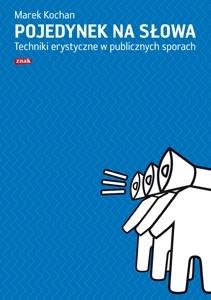 Pojedynek na słowa. Techniki erystyczne w publicznych sporach Marek Kochan