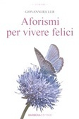 Aforismi per vivere felici  by  Giovanni Ricler