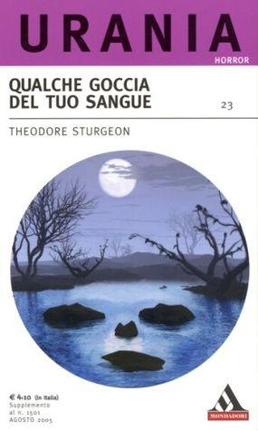Qualche goccia del tuo sangue  by  Theodore Sturgeon