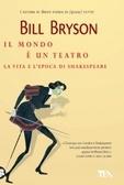 Il mondo è un teatro. La vita e lepoca di William Shakespeare Bill Bryson