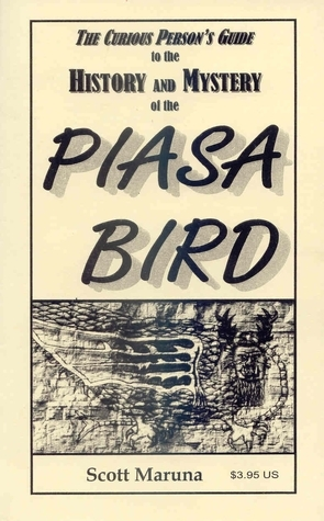 The Curious Persons Guide to the History and Mystery of the Piasa Bird  by  Scott Maruna