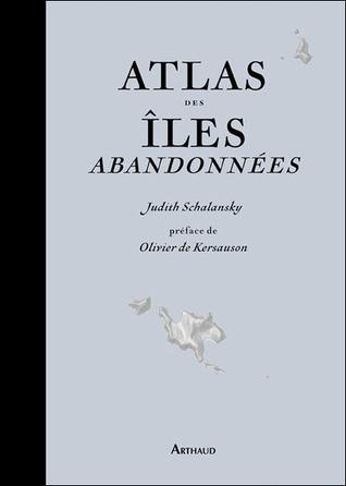 Atlas des îles abandonnées  by  Judith Schalansky