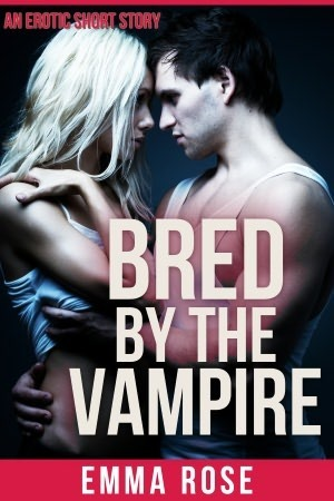Bred  by  the Vampire by Emma  Rose