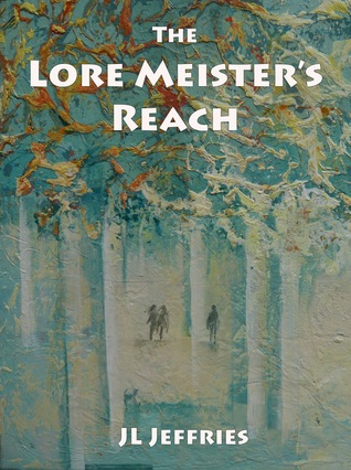 The Lore Meisters Reach  by  J.L.  Jeffries
