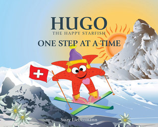 Hugo The Happy Starfish: One Step at a Time  by  Suzy Liebermann
