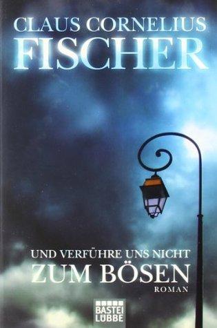 Und verführe uns nicht zum Bösen  by  Claus Cornelius Fischer