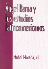 Ángel Rama y los estudios latinoamericanos Mabel Moraña, ed.