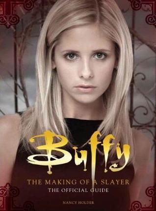 Buffy: The Making of a Slayer Nancy Holder